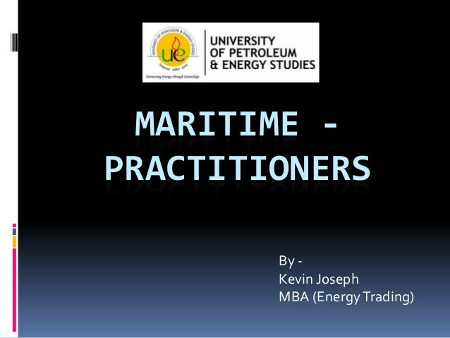 MARITIME PRACTITIONERS By Kevin Joseph MBA (Energy Trading)