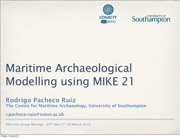 Maritime Archaeological    Modelling using MIKE 21    Rodrigo Pacheco Ruiz    The Centre for Maritime Archaeology, Univers...