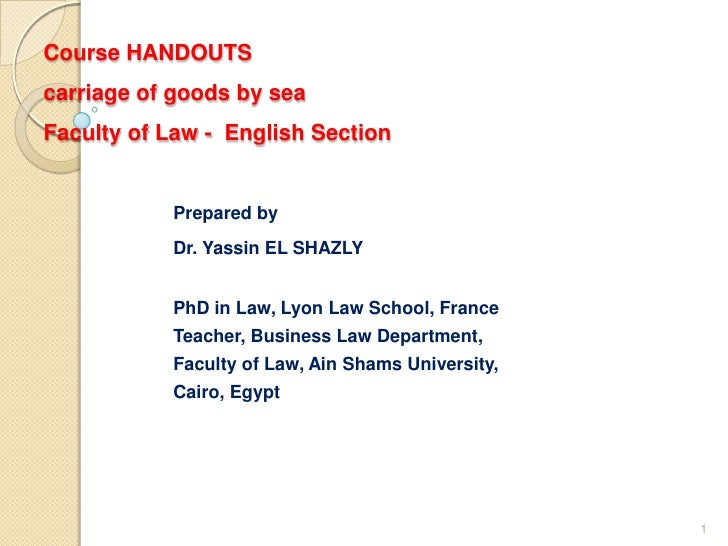 Course HANDOUTScarriage of goods by seaFaculty of Law - English Section           Prepared by           Dr. Yassin EL SHAZ...