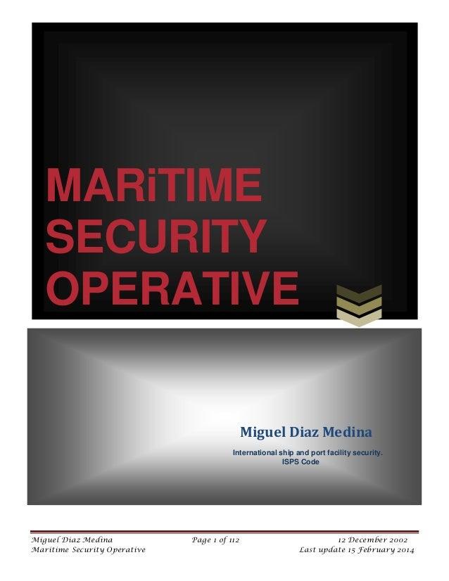 MARiTIME SECURITY OPERATIVE Miguel Diaz Medina International ship and port facility security. ISPS Code  Miguel Diaz Medin...