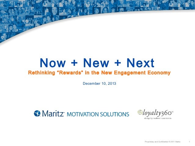 "Now + New + Next  Rethinking ""Rewards"" in the New Engagement Economy December 10, 2013  Proprietary and Confidential © 201..."