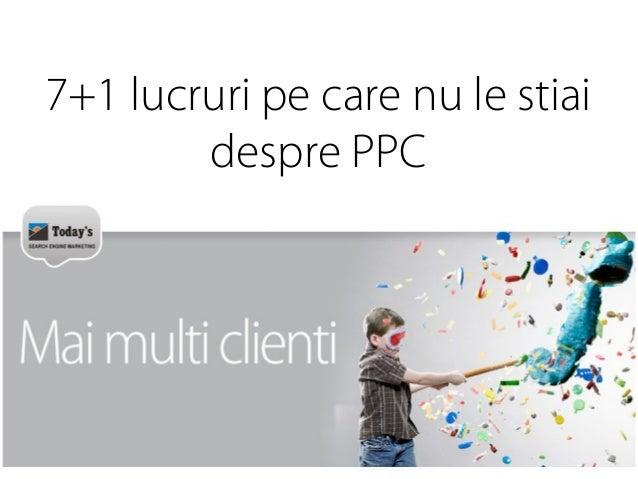 Marius Lazarescu - 7+1 lucruri pe care nu le stiai despre PPC (2013.12.12, Impact Hub Bucharest)