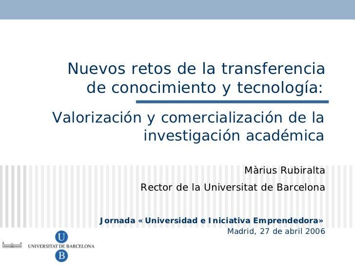 Nuevos retos de la transferencia    de conocimiento y tecnología: Valorización y comercialización de la             invest...