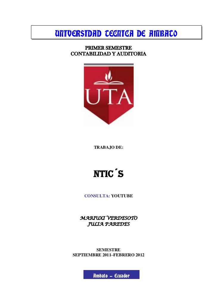 UNIVERSIDAD TECNICA DE AMBATO       PRIMER SEMESTRE   CONTABILIDAD Y AUDITORIA            TRABAJO DE:            NTIC´S   ...