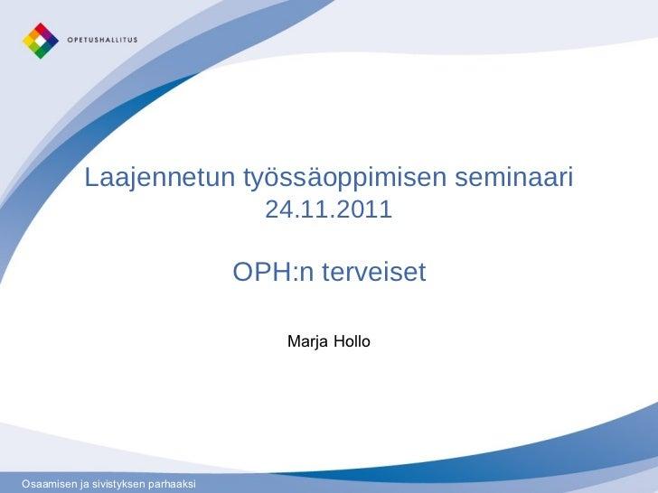 Laajennetun työssäoppimisen seminaari  24.11.2011 OPH:n terveiset Marja Hollo