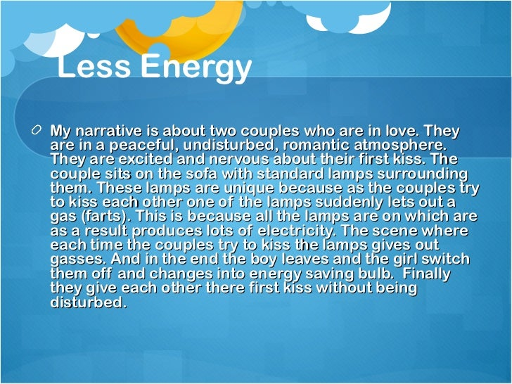 Less Energy <ul><li>My narrative is about two couples who are in love. They are in a peaceful, undisturbed, romantic atmos...