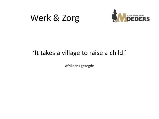 Werk & Zorg'It takes a village to raise a child.'             Afrikaans gezegde