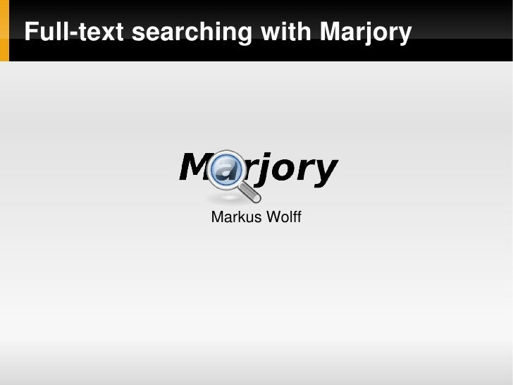 Full­text searching with Marjory                    Markus Wolff