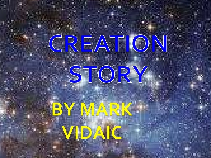 CREATION STORY<br />BY MARK VIDAIC<br />