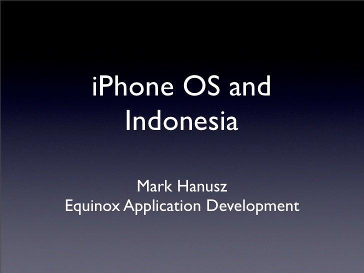 iPhone OS and       Indonesia           Mark Hanusz Equinox Application Development