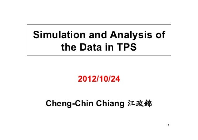 Simulation and Analysis of     the Data in TPS        2012/10/24  Cheng-Chin Chiang 江政錦                             1