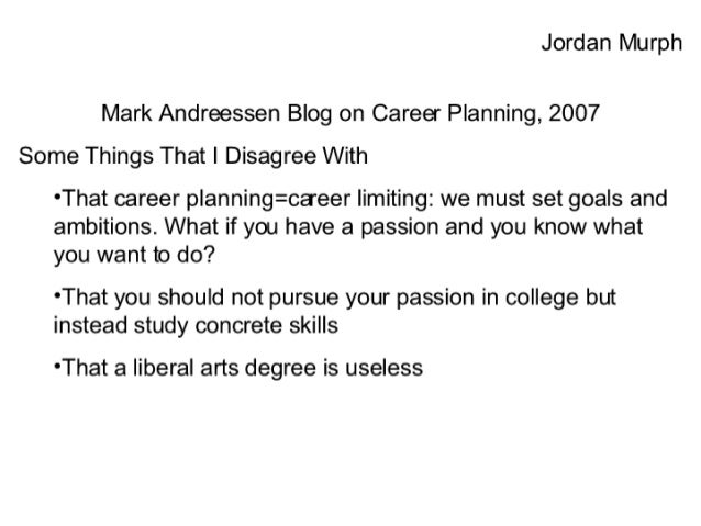 Jordan Murph  Mark Andreessen Blog on Career Planning,  2007 Some Things That I Disagree With  °That career planning= care...