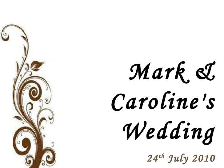 Mark & Caroline's Wedding 24 th  July 2010