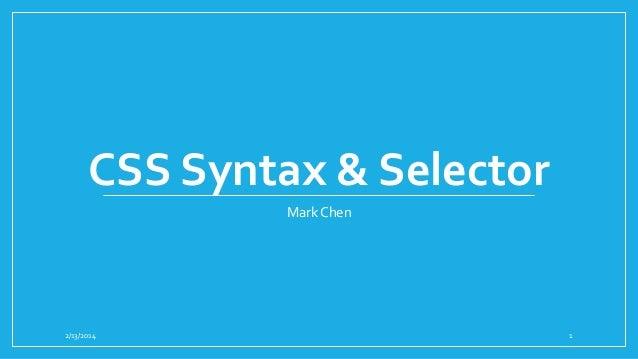 CSS Syntax & Selector Mark Chen  2/13/2014  1