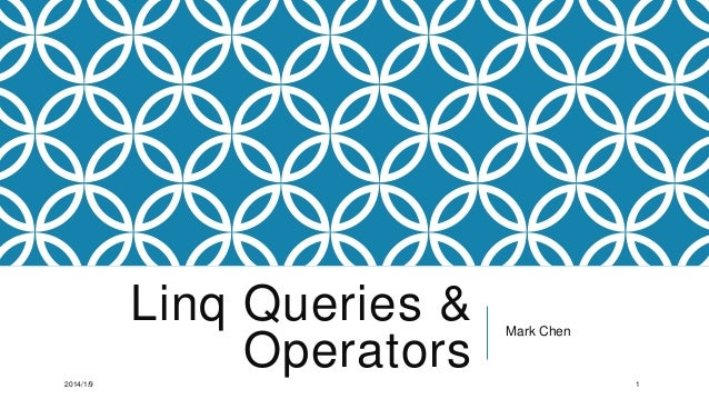 Linq Queries & Operators 2014/1/9  Mark Chen  1