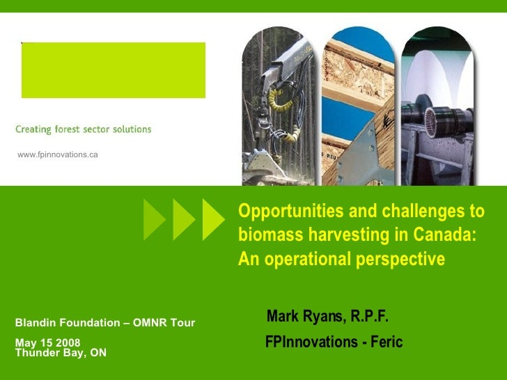 Opportunities and challenges to biomass harvesting in Canada: An operational perspective   Mark Ryans, R.P.F.   FPInnovati...