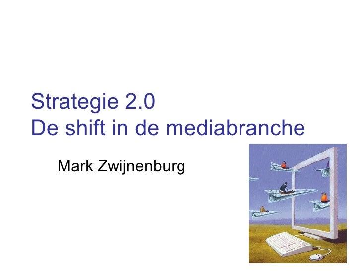 Strategie 2.0 De shift in de mediabranche Mark Zwijnenburg