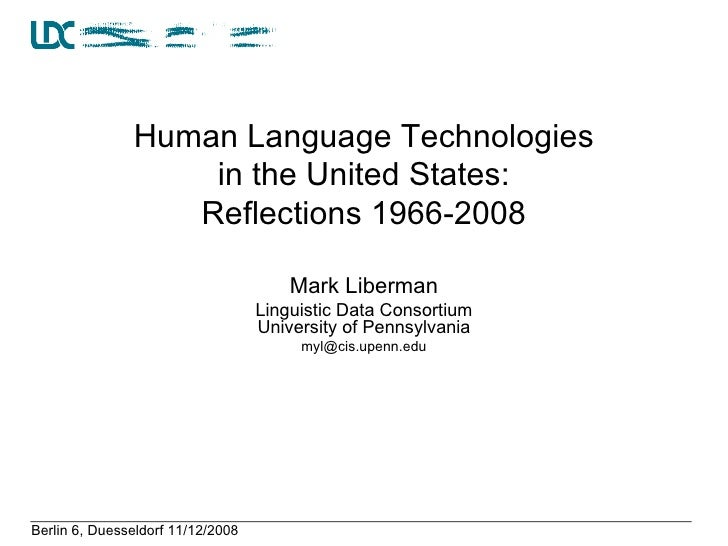 Human Language Technologies in the United States: Reflections 1966-2008 Mark Liberman Linguistic Data Consortium Universit...