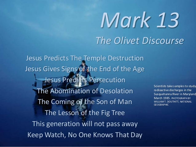 Mark 13 The Olivet Discourse Jesus Predicts The Temple Destruction Jesus Gives Signs of the End of the Age Jesus Predicts ...