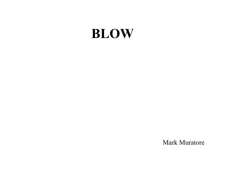 BLOW            Mark Muratore