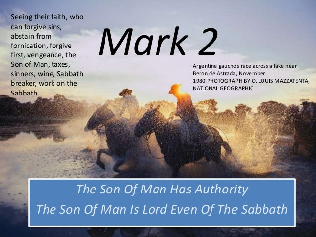 Mark 2, Seeing their faith, who can forgive sins, abstain from fornication, forgive first, vengeance, the Son of Man, taxes, sinners, wine, Sabbath breaker, work on the Sabbath