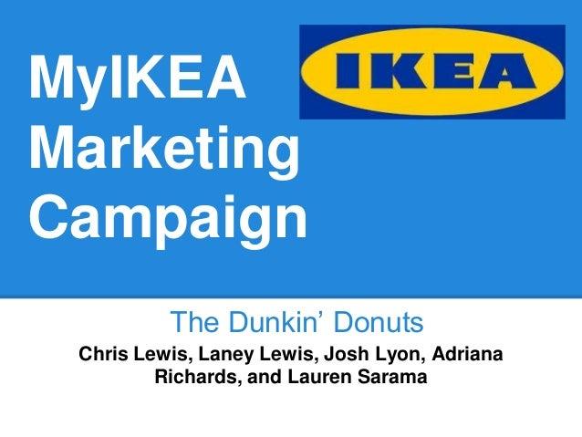 MyIKEA Marketing Campaign The Dunkin' Donuts Chris Lewis, Laney Lewis, Josh Lyon, Adriana Richards, and Lauren Sarama