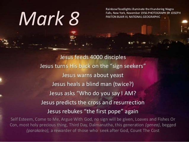 "Mark 8 Jesus feeds 4000 disciples Jesus turns His back on the ""sign seekers"" Jesus warns about yeast Jesus heals a blind m..."