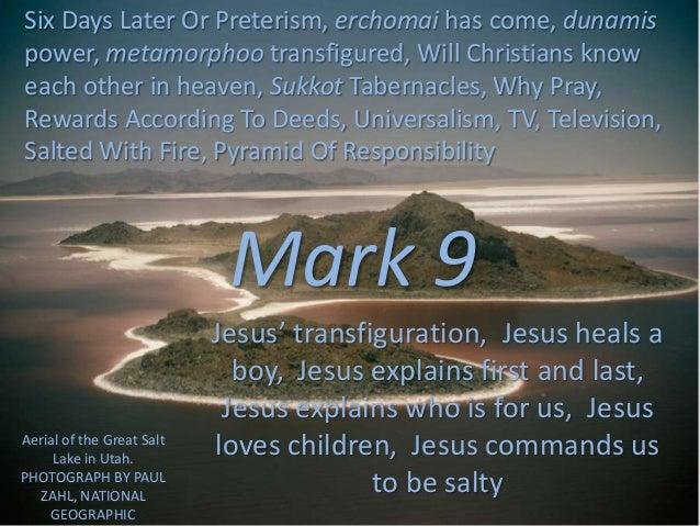 Mark 9 Jesus' transfiguration, Jesus heals a boy, Jesus explains first and last, Jesus explains who is for us, Jesus loves...