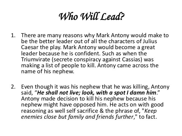 mark antony 2 essay Mark antony's argument is a great piece of rhetoric his indirect way of showing the crowd his feelings makes his speech more effective brutus gives a reasoned prose speech that convinces the crowd caesar had to die who are portrayed as dumb and fickle.