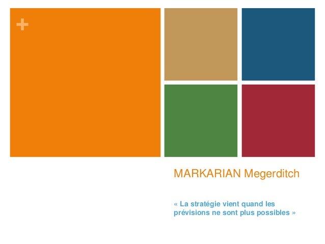 + MARKARIAN Megerditch « La stratégie vient quand les prévisions ne sont plus possibles »