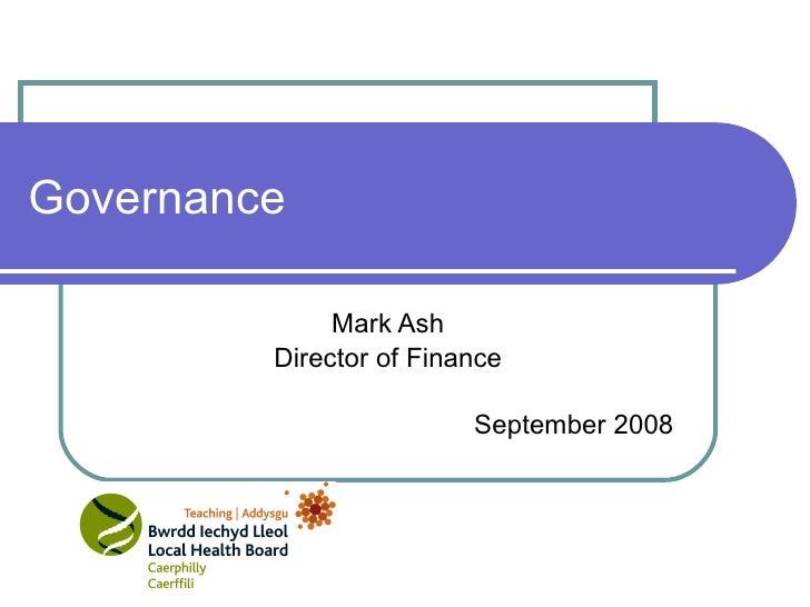 Governance Mark Ash Director of Finance September 2008