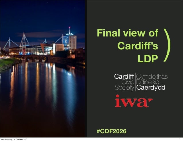 )( #CDF2026 Final view of Cardiff's LDP Cardiff Civic Society Cymdeithas Ddinesig Caerdydd 1Wednesday, 9 October 13