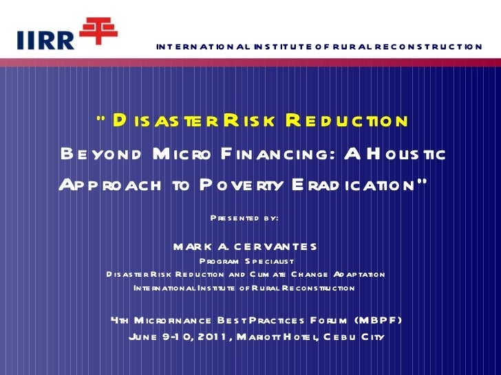 """"""" Disaster Risk Reduction Beyond Micro Financing: A Holistic Approach to Poverty Eradication""""  Presented by:  MARK A. CER..."""