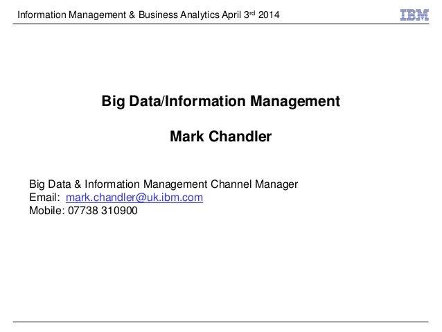 Information Management & Business Analytics April 3rd 2014 Big Data/Information Management Mark Chandler Big Data & Inform...