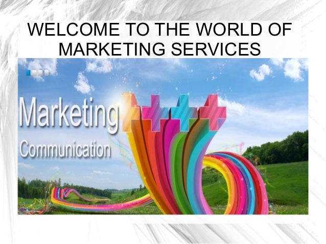 WELCOME TO THE WORLD OF MARKETING SERVICES