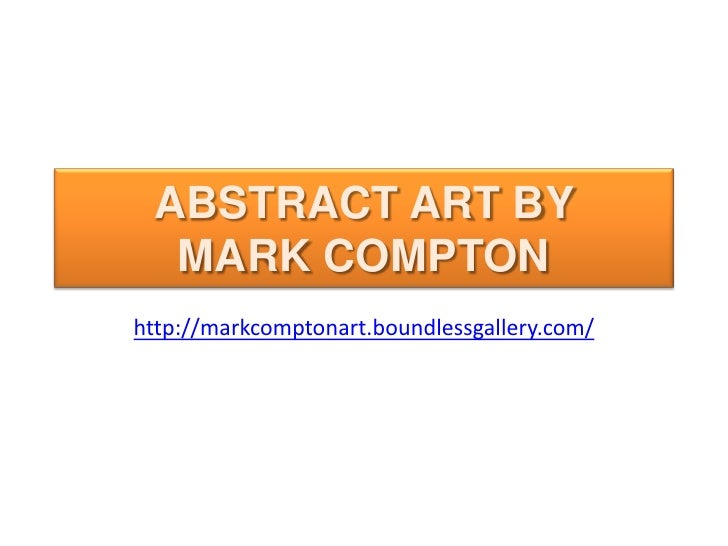 ABSTRACT ART BY MARK COMPTON<br />http://markcomptonart.boundlessgallery.com/<br />
