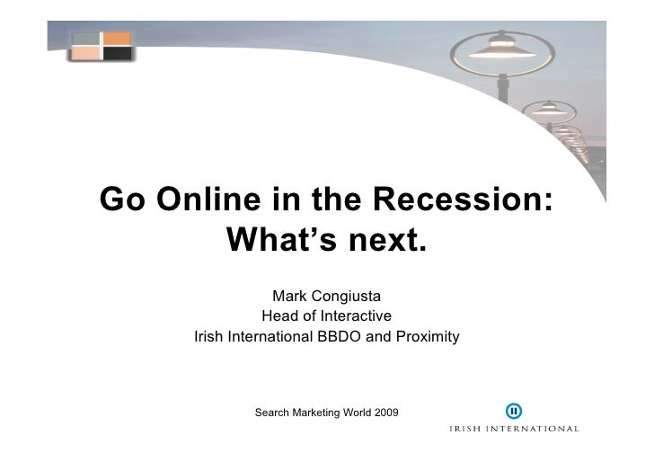 Go Online in the Recession:        What's next.                   Mark Congiusta                 Head of Interactive      ...