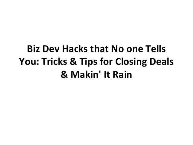 Biz Dev Hacks that No one Tells You: Tricks & Tips for Closing Deals & Makin' It Rain