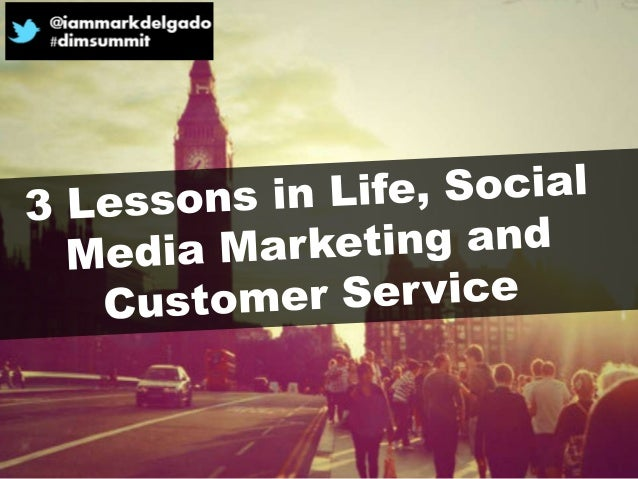 3 Lessons in Life, Social Media Marketing and Customer Service