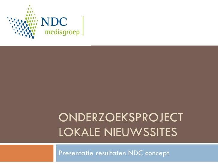 ONDERZOEKSPROJECT LOKALE NIEUWSSITES Presentatie resultaten NDC concept