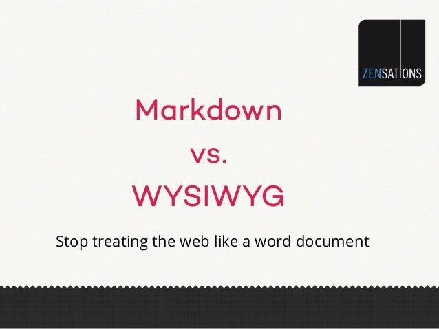 Markdown vs. WYSIWYG Stop treating the web like a word document