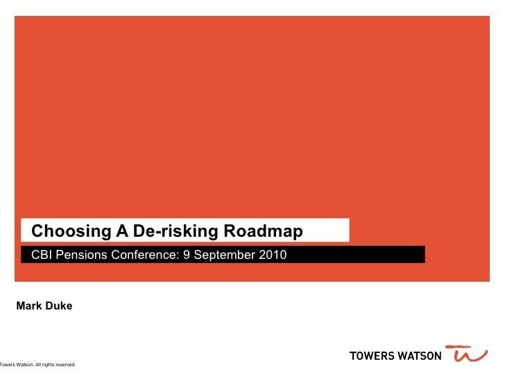 Choosing A De-risking Roadmap CBI Pensions Conference: 9 September 2010 Mark Duke