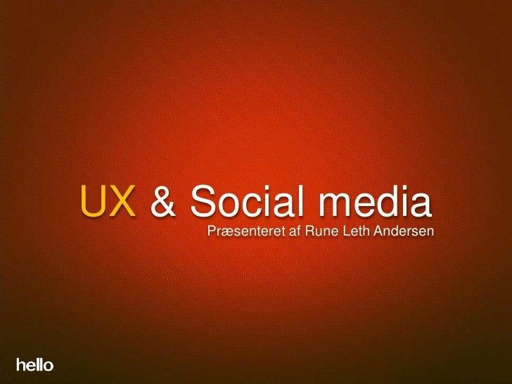 UX & Social media      Præsenteret af Rune Leth Andersen