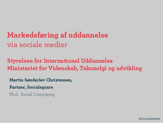 Markedsføring af uddannelse via sociale medier Styrelsen for International Uddannelse Ministeriet for Videnskab, Tekonolgi...