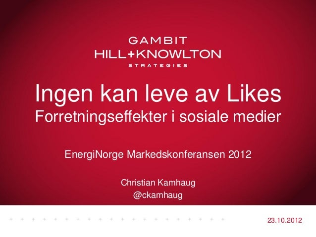 Ingen kan leve av LikesForretningseffekter i sosiale medier    EnergiNorge Markedskonferansen 2012              Christian ...