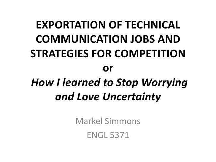 EXPORTATION OF TECHNICAL COMMUNICATION JOBS ANDSTRATEGIES FOR COMPETITION              orHow I learned to Stop Worrying   ...