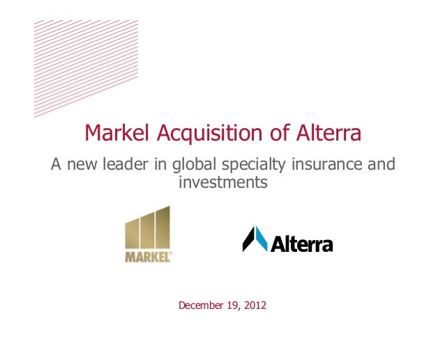 Markel Acquisition of AlterraA new leader in global specialty insurance and                 investments                Dec...