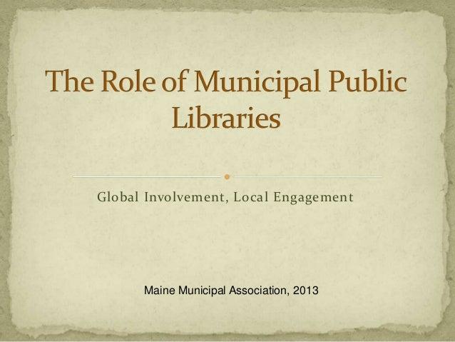 Global Involvement, Local Engagement Maine Municipal Association, 2013