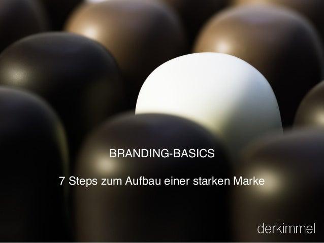 BRANDING-BASICS 7 Steps zum Aufbau einer starken Marke