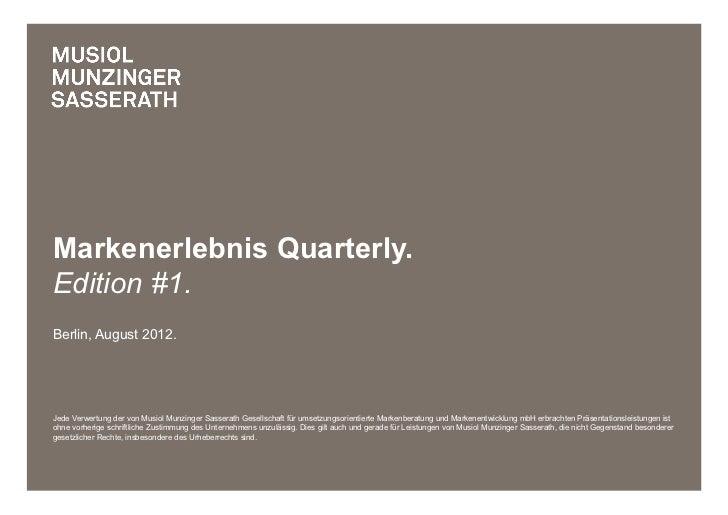 Markenerlebnis Quarterly.Edition #1.Berlin, August 2012.Jede Verwertung der von Musiol Munzinger Sasserath Gesellschaft fü...